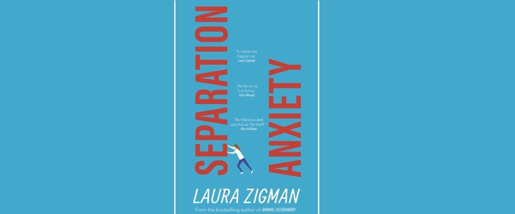 Separation Anxiety Laura Zigman book review