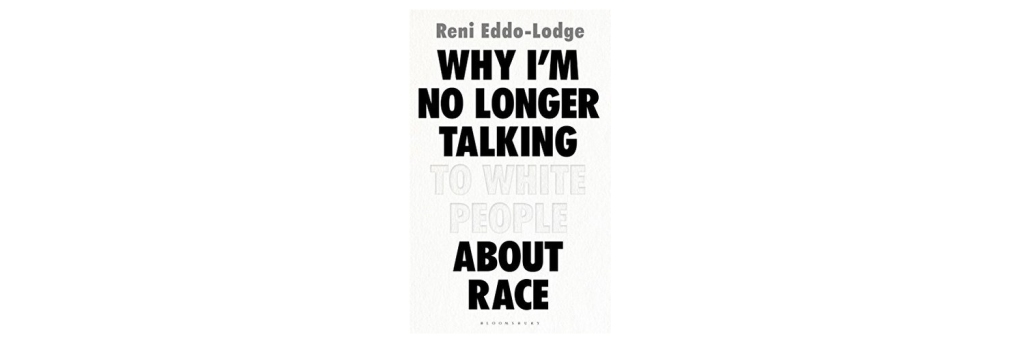 why i'm no longer talking to white people about race reni eddo-lodge book review