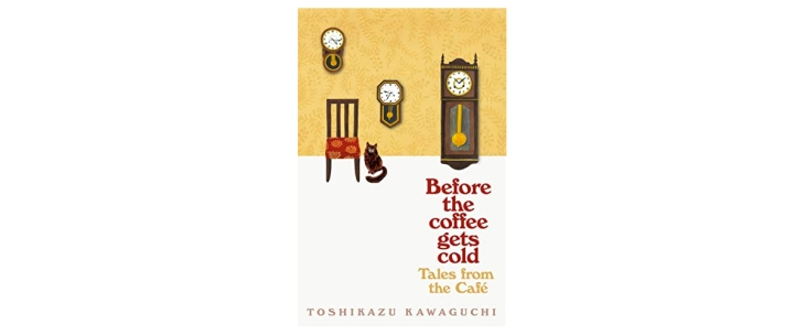 before the coffee gets cold tales from the cafe Toshikazu Kawaguchi